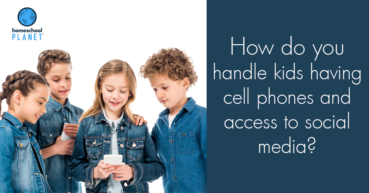 Homeschool Planet - How do you handle kids having access to cell phones and social media?